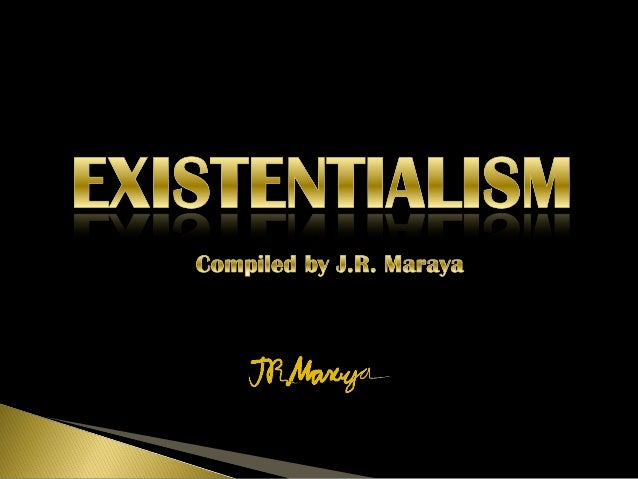 HISTORY OF EXISTENTIALISMTHE It is not a set of doctrines or a philosophical system. It is a philosophical & cultural move...