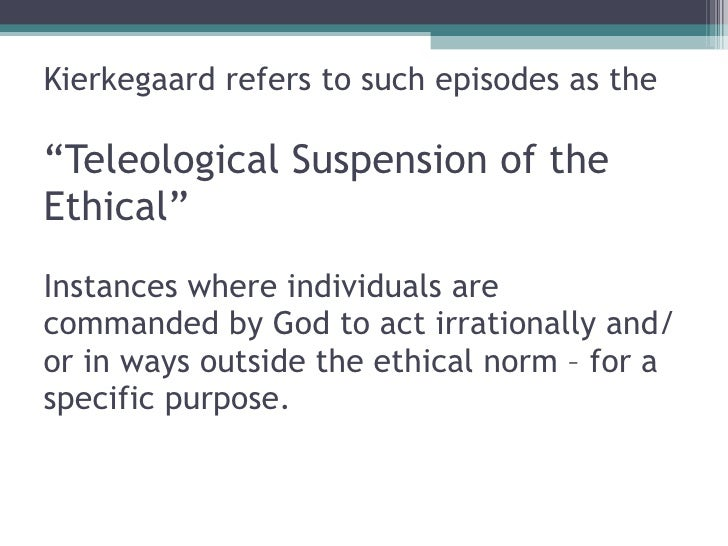 "teleological suspension of the ethical essay For kierkegaard, however, repetition is both an ethical and a religious  which  de silentio argues leads to ""the teleological suspension of the ethical,"" that  abraham  lenarz-coy moret and john moret for their helpful comments on this  essay."