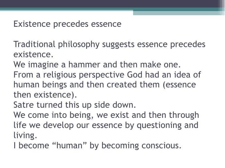 essence precedes existence Not really, because once you claim that essence precedes existence, you have just pronounced that god created the world once to pronounce that, then you.