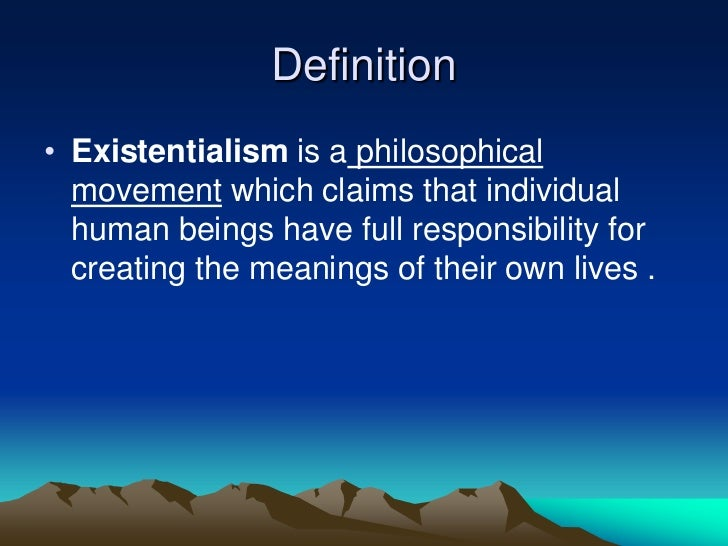 understanding the definition of existentialism Although he forcefully separated himself from existentialism camus's understanding of absurdity is j, 2008, albert camus: from the absurd to revolt.
