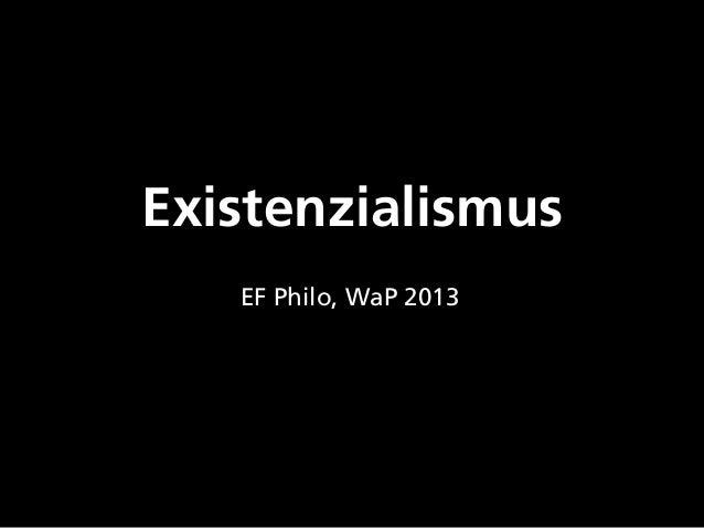 Existenzialismus EF Philo, WaP 2013