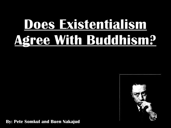 Does Existentialism Agree With Buddhism? By: Pete Somkul and Buen Nakajud