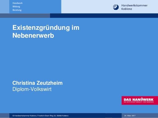© Handwerkskammer Koblenz, Friedrich-Ebert-Ring 33, 56068 Koblenz 24. März 2017 Existenzgründung im Nebenerwerb Christina ...