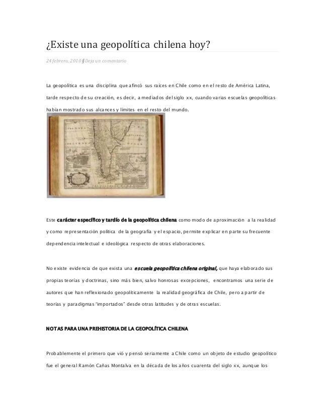 ¿Existe una geopolítica chilena hoy?  24 febrero, 2010 § Deja un comentario  La geopolítica es una disciplina que afincó s...