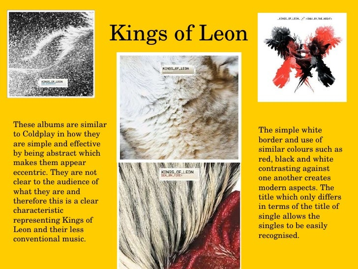 Kings of Leon These albums are similar to Coldplay in how they are simple and effective by being abstract which makes them...