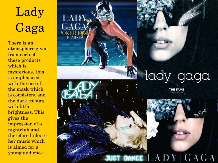 Lady Gaga There is an atmosphere given from each of these products which is mysterious, this is emphasised with the use of...