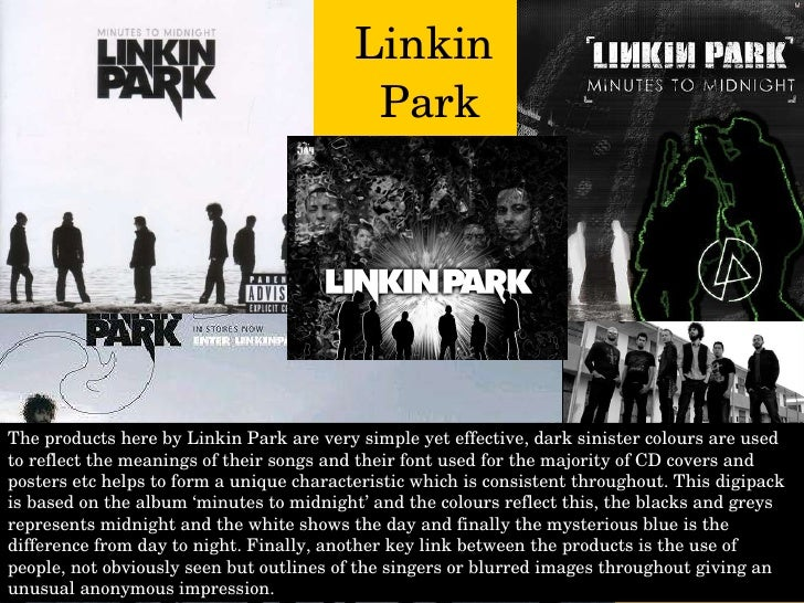 Linkin  Park The products here by Linkin Park are very simple yet effective, dark sinister colours are used to reflect the...