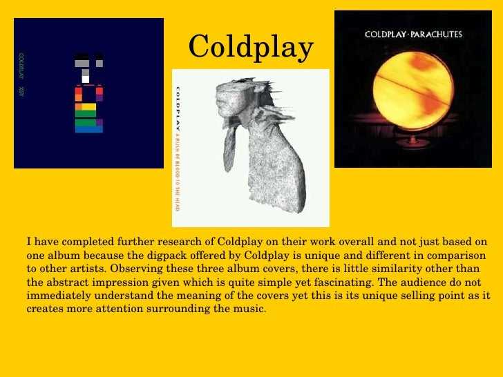 Coldplay I have completed further research of Coldplay on their work overall and not just based on one album because the d...