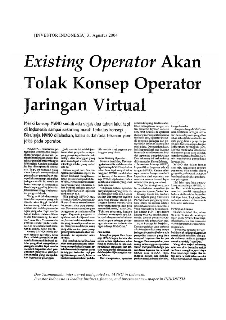 [INVESTOR INDONESIA] 31 Agustus 2004Dev Yusmananda, interviewed and quoted re: MVNO in IndonesiaInvestor Indonesia is lead...