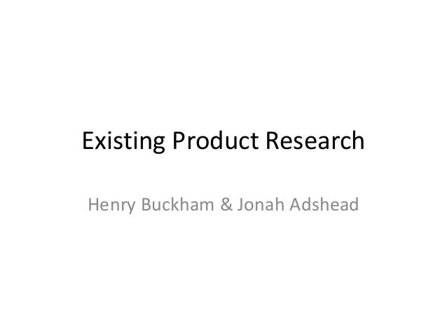 Existing Product Research Henry Buckham & Jonah Adshead