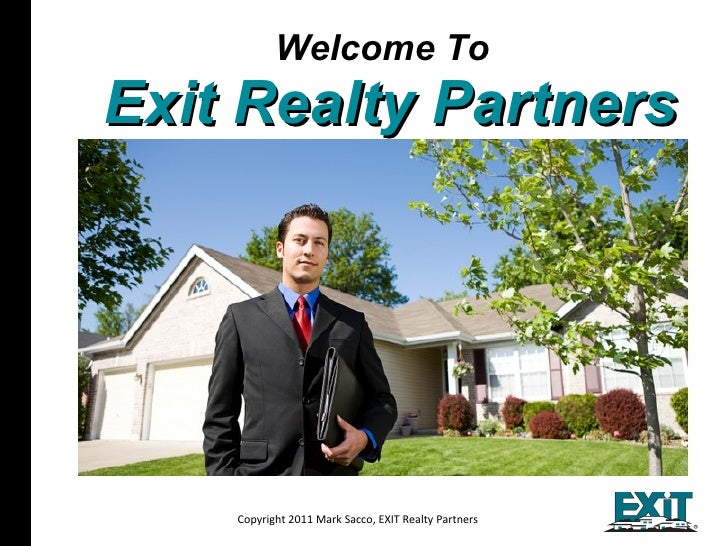 Welcome To   Exit Realty Partners Copyright 2011 Mark Sacco, EXIT Realty Partners All materials Copyright 2009, Assist2Sel...
