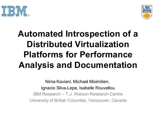 Automated Introspection of a Distributed Virtualization Platforms for Performance Analysis and Documentation Nima Kaviani,...