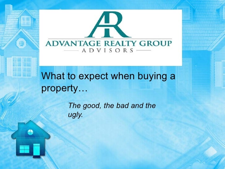 What to expect when buying aproperty…     The good, the bad and the     ugly.