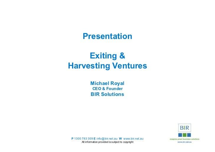 Presentation     Exiting &Harvesting Ventures              Michael Royal               CEO & Founder              BIR Solu...