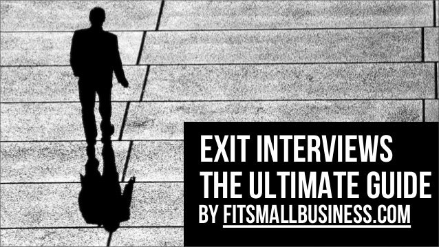 Exit interviews the ultimate guide  by FitSmallBusiness.com