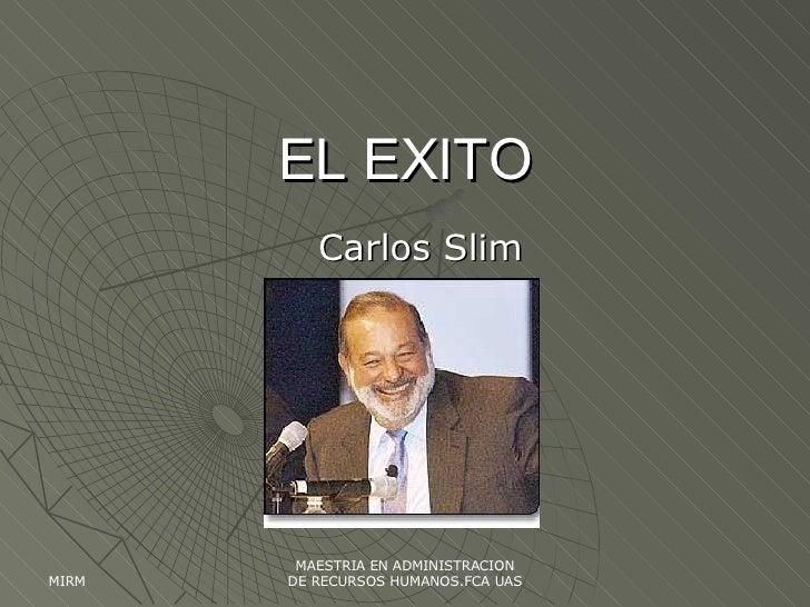EL EXITO Carlos Slim MIRM MAESTRIA EN ADMINISTRACION DE RECURSOS HUMANOS.FCA UAS