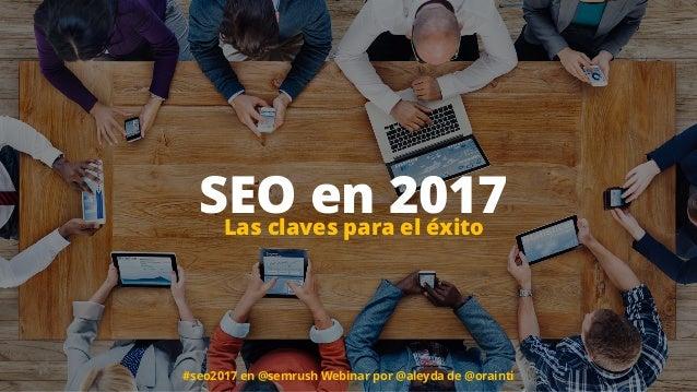 #seo2017 en @semrush Webinar por @aleyda de @orainti SEO en 2017Las claves para el éxito