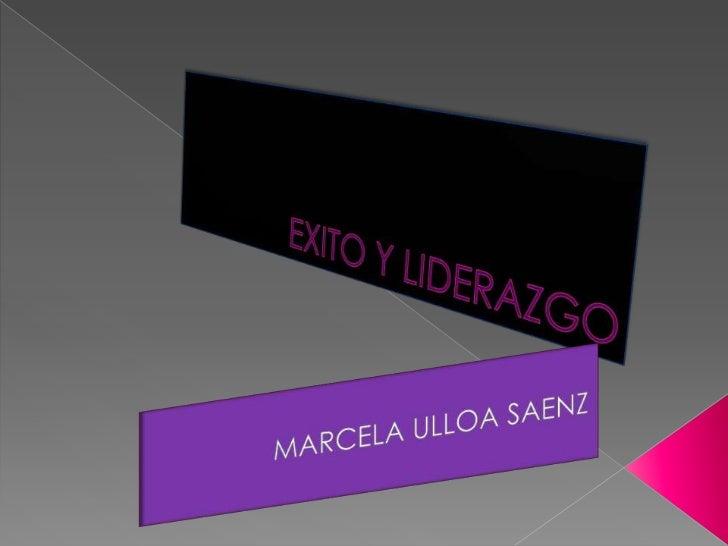 EXITO Y LIDERAZGO<br />MARCELA ULLOA SAENZ<br />