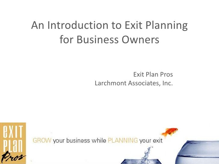 .<br />An Introduction to Exit Planning for Business Owners<br />Exit Plan Pros<br />Larchmont Associates, Inc.<br />