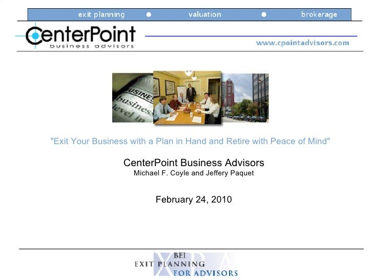 """Exit Your Business with a Plan in Hand and Retire with Peace of Mind"" February 24, 2010 CenterPoint Business Ad..."