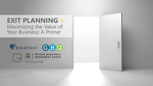 EXIT PLANNING + Maximizing the Value of Your Business: A Primer