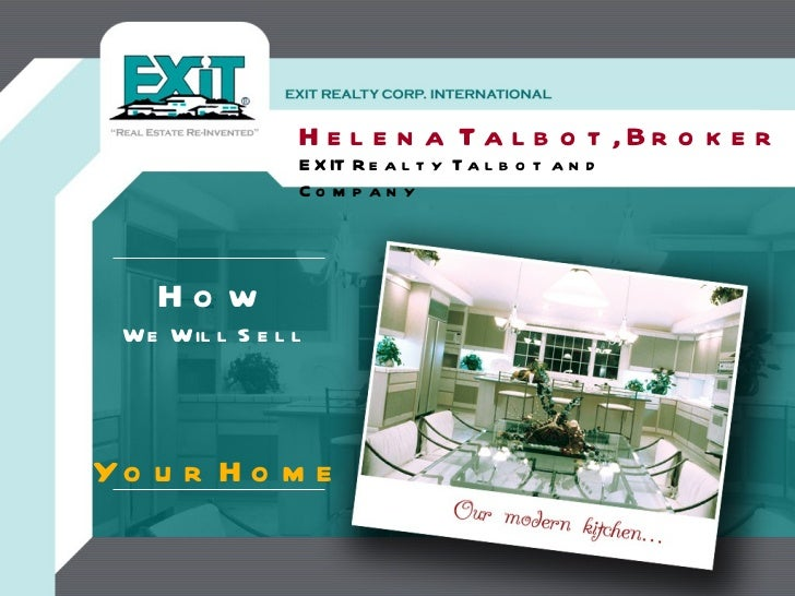 Helena Talbot, Broker EXIT Realty Talbot and Company How We Will Sell Your Home