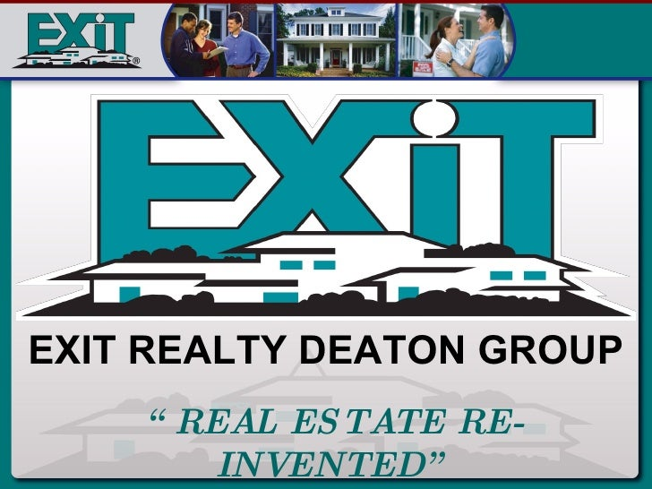 """ REAL ESTATE RE-INVENTED"" EXIT REALTY DEATON GROUP"