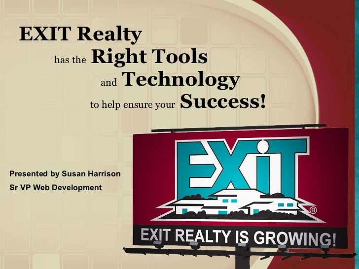 EXIT Realty   has the   Right Tools   and   Technology to help ensure your   Success!   Presented by Susan Harrison Sr VP ...