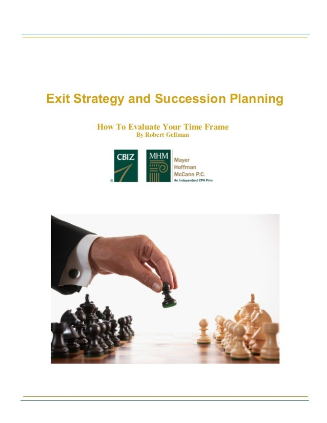 Exit Strategy and Succession Planning How To Evaluate Your Time Frame By Robert Gellman