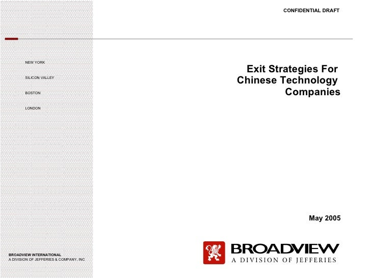Exit Strategies For  Chinese Technology  Companies CONFIDENTIAL DRAFT NEW YORK SILICON VALLEY BOSTON LONDON BROADVIEW INTE...