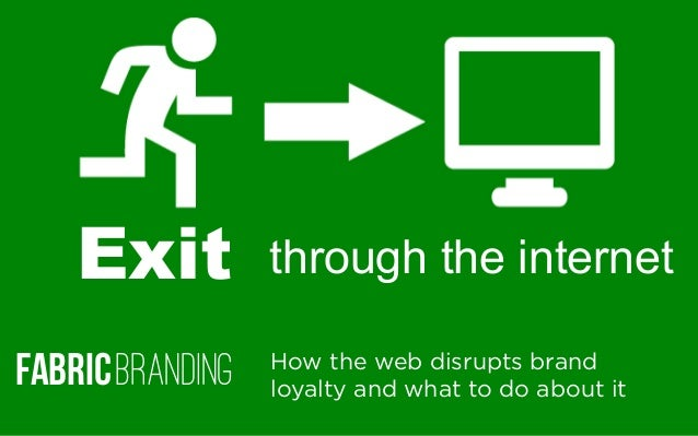Exit through the internetHow the web disrupts brandloyalty and what to do about itFabricBranding