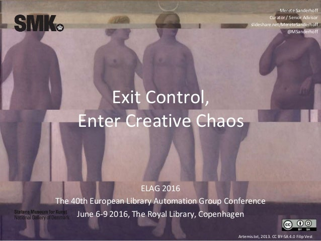 Exit Control, Enter Creative Chaos ELAG 2016 The 40th European Library Automation Group Conference June 6-9 2016, The Roya...
