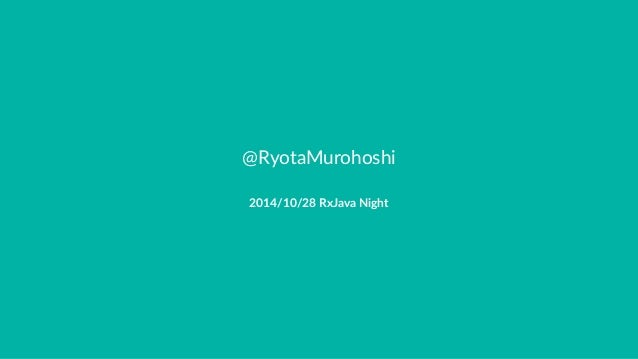 @RyotaMurohoshi  2014/10/28'RxJava'Night