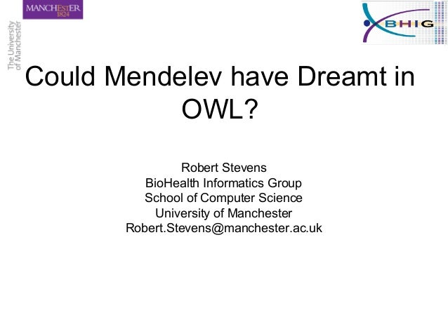Could Mendelev have Dreamt in OWL? Robert Stevens BioHealth Informatics Group School of Computer Science University of Man...