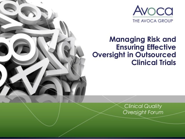 Managing Risk and Ensuring Effective Oversight in Outsourced Clinical Trials Clinical Quality Oversight Forum