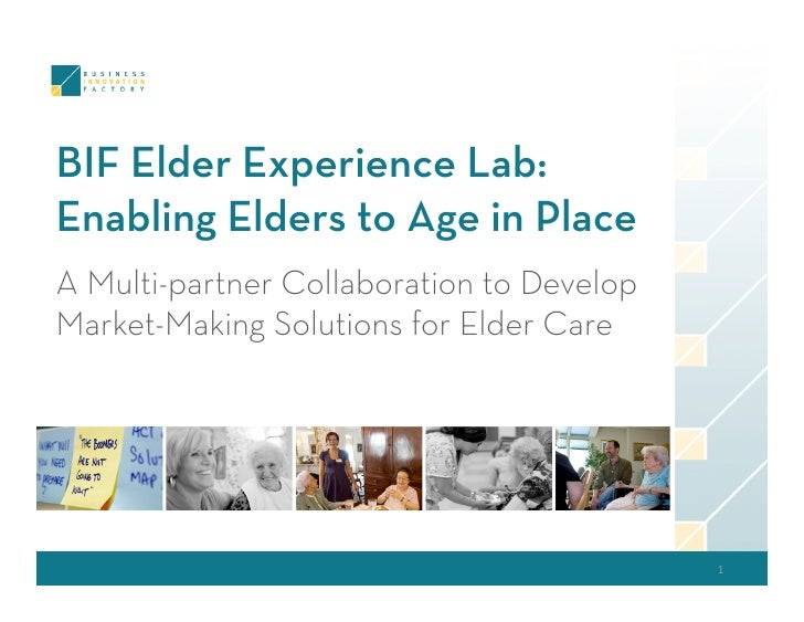 BIF Elder Experience Lab: Enabling Elders to Age in Place A Multi-partner Collaboration to Develop Market-Making Solutions...