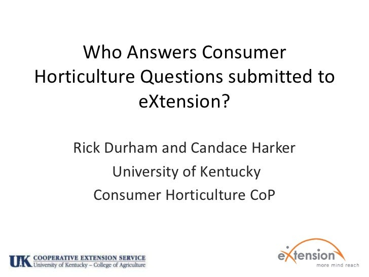 Who Answers Consumer Horticulture Questions submitted to eXtension?<br />Rick Durham and Candace Harker<br /> University o...