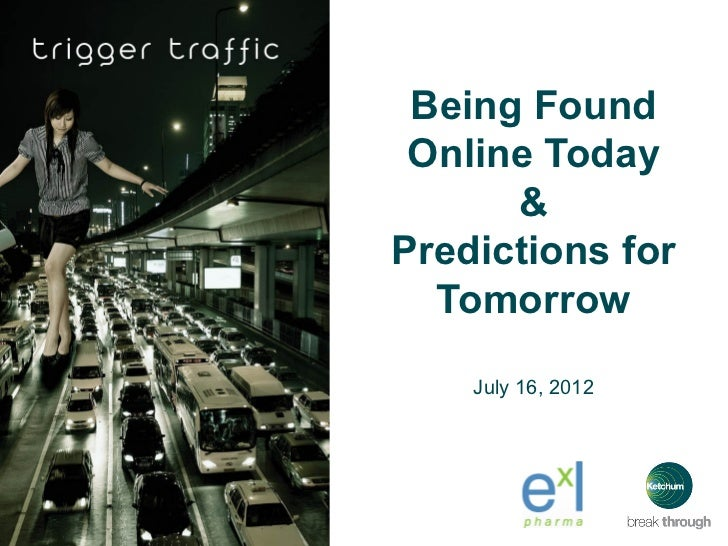 Being Found Online Today      &Predictions for  Tomorrow    July 16, 2012