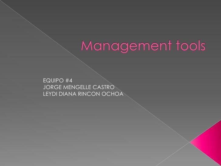 Management tools<br />EQUIPO #4<br />JORGE MENGELLE CASTRO<br />LEYDI DIANA RINCON OCHOA<br />