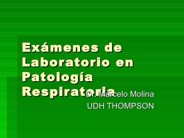 Exámenes de Laboratorio en Patología Respiratoria Dr. Marcelo Molina UDH THOMPSON