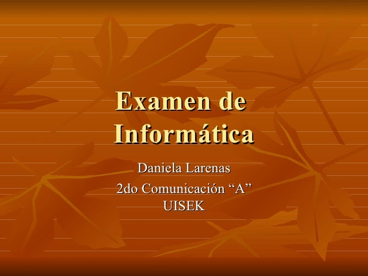 """Examen de  Informática Daniela Larenas 2do Comunicación """"A"""" UISEK"""