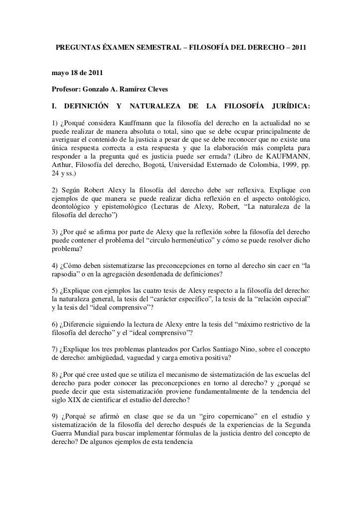 PREGUNTAS ÉXAMEN SEMESTRAL – FILOSOFÍA DEL DERECHO – 2011<br />mayo 18 de 2011<br />Profesor: Gonzalo A. Ramírez Cleves<br...