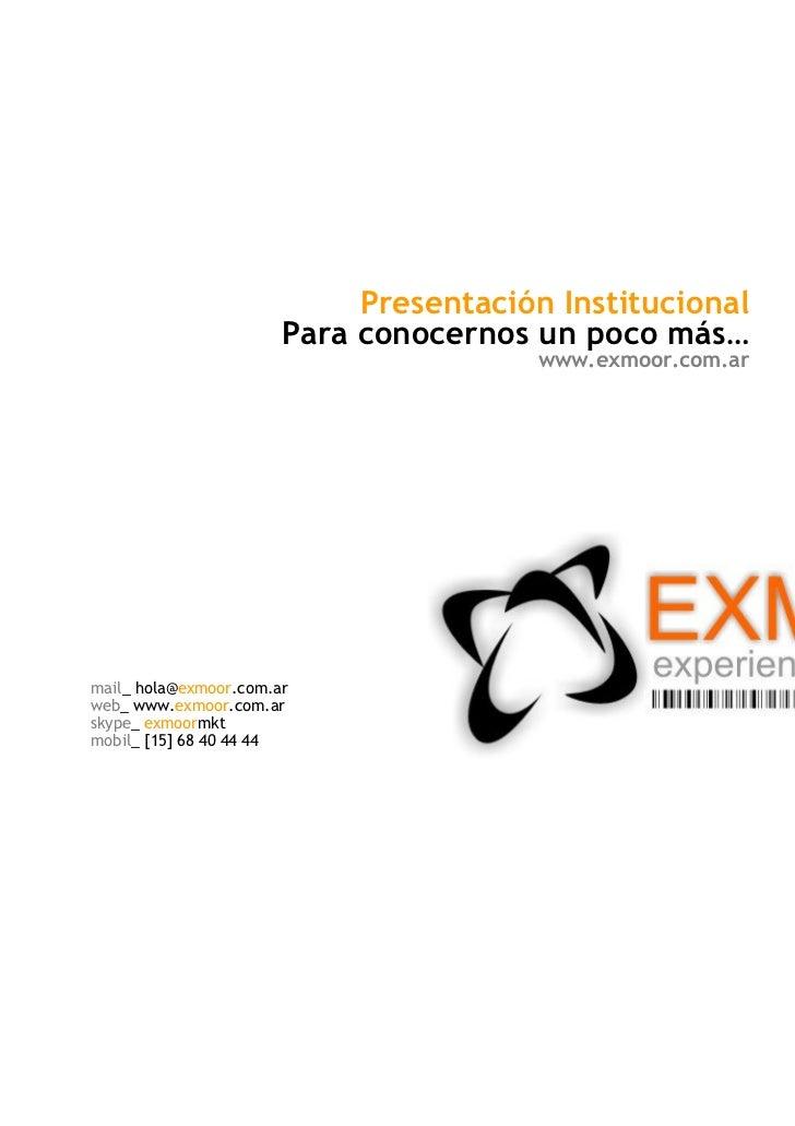 Presentación Institucional                       Para conocernos un poco más…                                       www.ex...