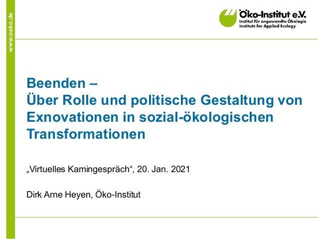 """www.oeko.de Beenden – Über Rolle und politische Gestaltung von Exnovationen in sozial-ökologischen Transformationen """"Virtu..."""