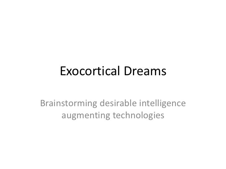 Exocortical DreamsBrainstorming desirable intelligence     augmenting technologies