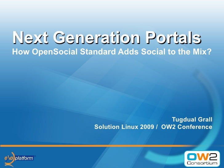 Next Generation Portals How OpenSocial Standard Adds Social to the Mix?                                                Tug...