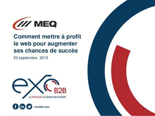 1 exob2b.com Comment mettre à profit le web pour augmenter ses chances de succès 23 septembre 2015