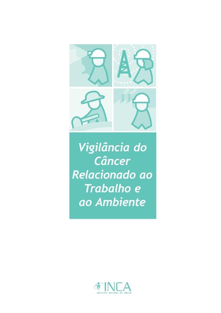 Vigilância do    CâncerRelacionado ao  Trabalho e ao Ambiente