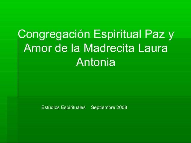 Congregación Espiritual Paz y Amor de la Madrecita Laura          Antonia    Estudios Espirituales   Septiembre 2008