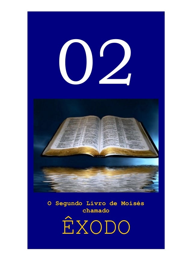 1  02 O Segundo Livro de Moisés chamado  ÊXODO